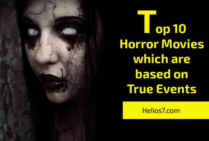 Top 10 Horror Movies Which Were Based On True Events Helios7com